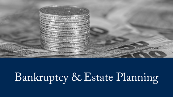 Bankruptcy and Estate Planning