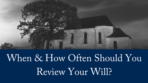 When & How Often Should You Review Your Will?