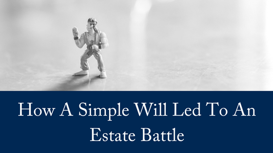 How A Simple Will Led To An Estate Battle